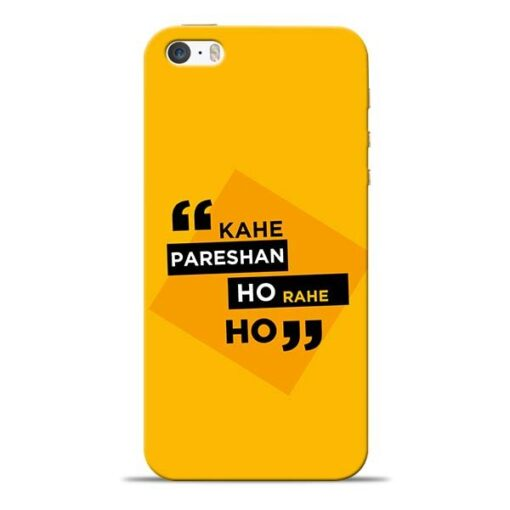 Kahe Pareshan iPhone 5s Mobile Cover