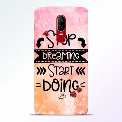 Stop Dreaming Oneplus 6 Mobile Cover