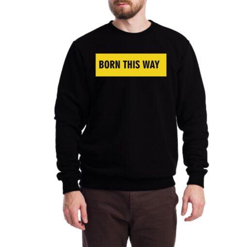 Born This Way Sweatshirt for Men