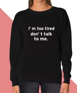 Dont Talk Sweatshirt for women