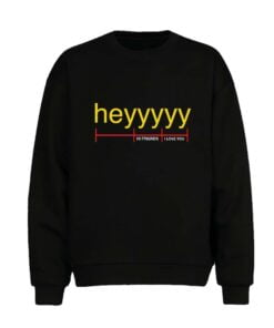 Heyyyy Men Sweatshirt