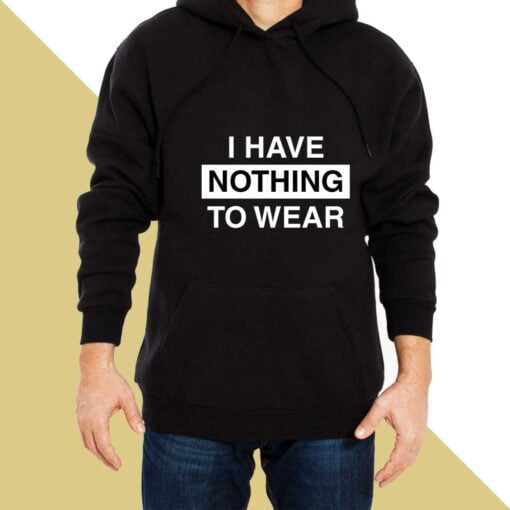 Nothing to Wear Hoodies for Men