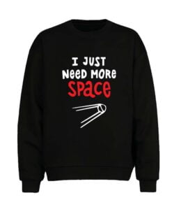 Need Space Men Sweatshirt