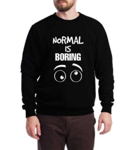 Normal is Boring Sweatshirt for Men