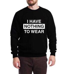 Nothing to Wear Sweatshirt for Men