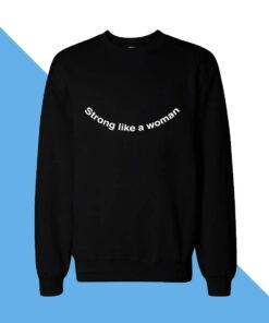 Strong Like Women Sweatshirt
