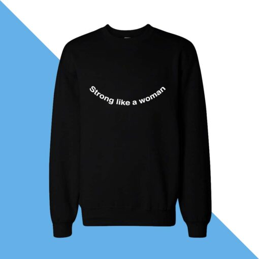 Strong Like Women Sweatshirt